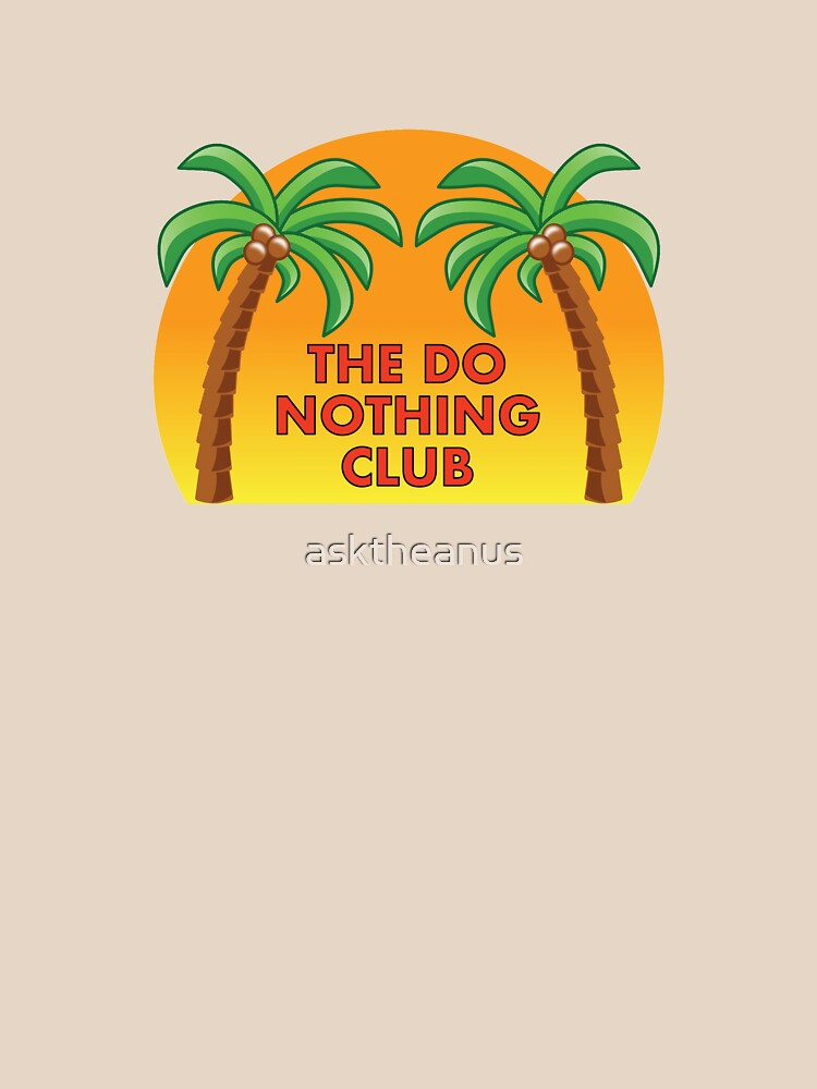 Join the Do Nothing Club by asktheanus