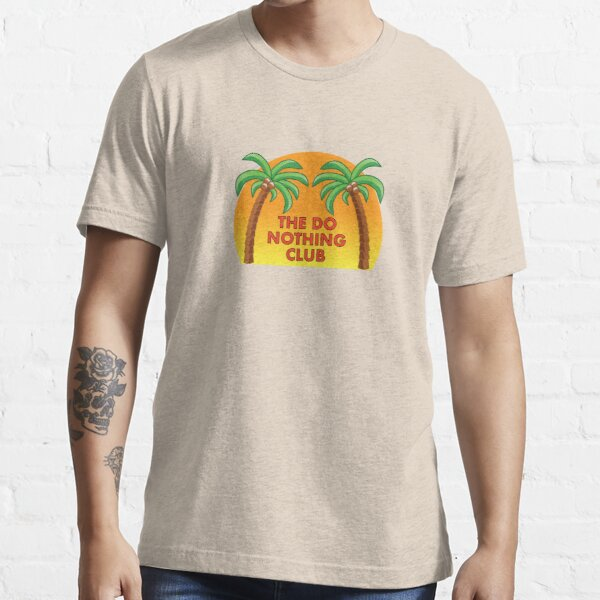 Join the Do Nothing Club... Essential T-Shirt