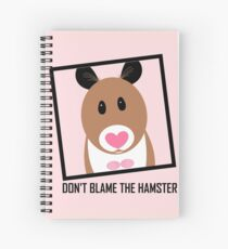 DON'T BLAME THE HAMSTER Spiral Notebook