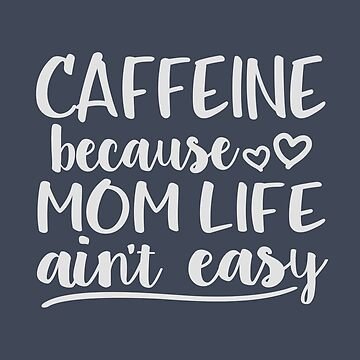 Caffeine Because Mom Life Ain't Easy wht by Andrewkgolf