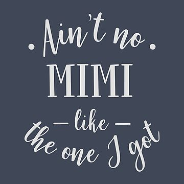 Ain't No Mimi Like the One I Got T Shirt   Proud Kid by Andrewkgolf