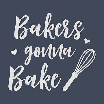 Bakers Gonna Bake Cute and Fun Cooking Whisk Fun Design by Andrewkgolf