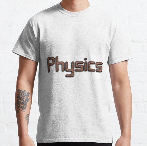 #Physics Classic T-Shirt