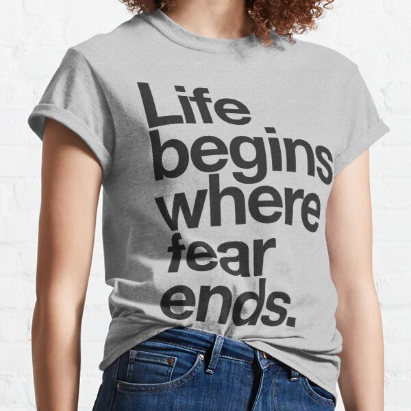 Life Begins Where Fear Ends. Classic T-Shirt