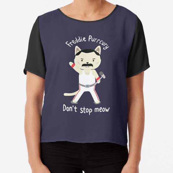 Don't Stop Meow!  Cute Freddie Cat - THE ORIGINAL - HIGH QUALITY PRINT Chiffon Top