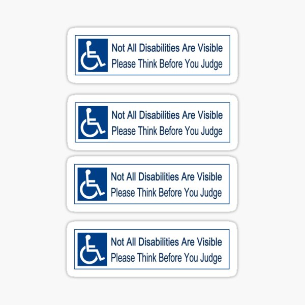 not all disabilities are visible think before you judge 4 stickers Sticker