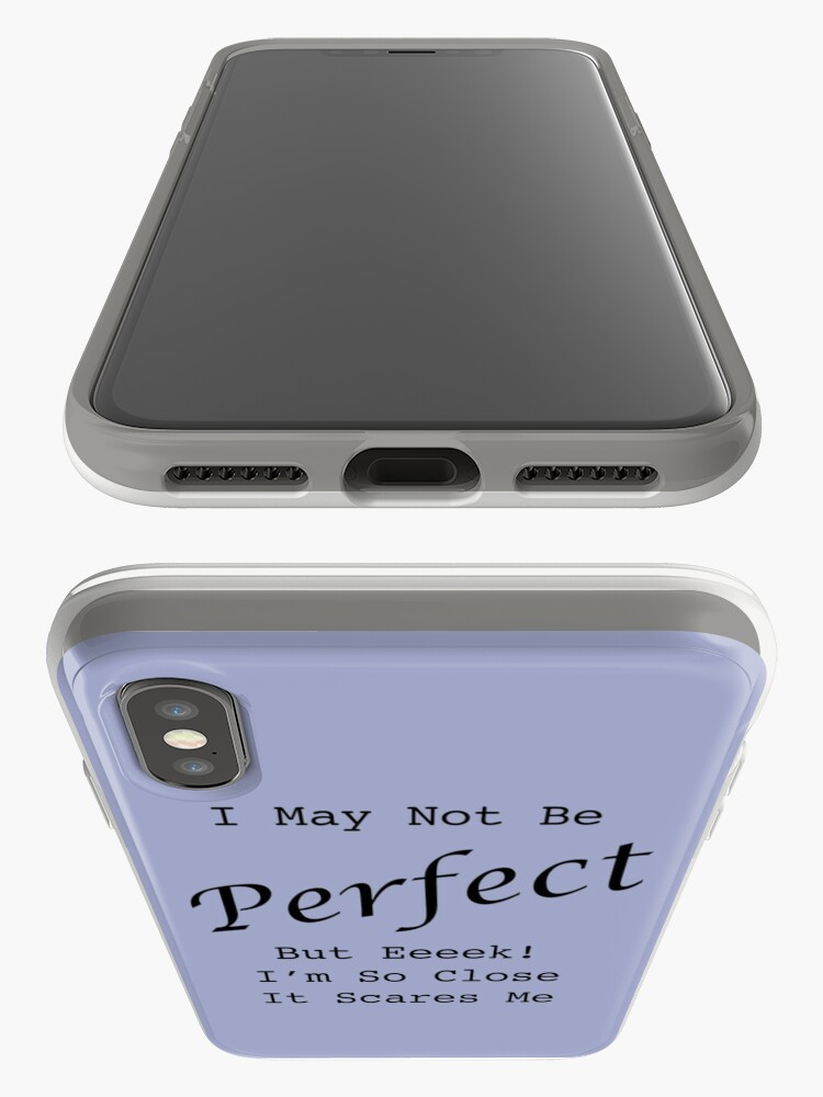 Alternate view of I May Not Be Perfect. But Eeeek! I'm So Close It Scares Me iPhone Cases & Covers