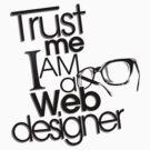 Trust Me I am a Web Designer by Ewan Arnolda