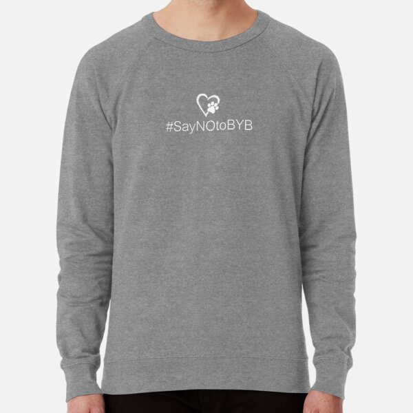 Hashtag Say NO to BYB (Back Yard Breeders) #SayNOtoBYB • Pawprint Heart • Lightweight Sweatshirt