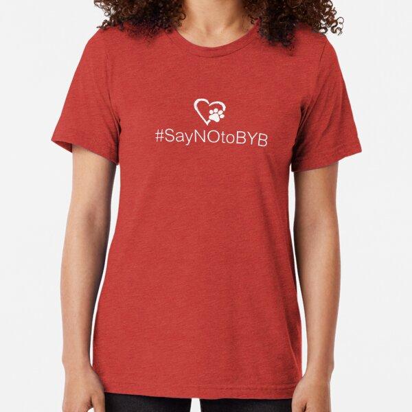 Hashtag Say NO to BYB (Back Yard Breeders) #SayNOtoBYB • Pawprint Heart • Tri-blend T-Shirt