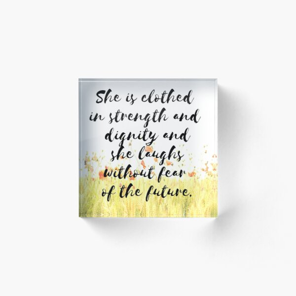 Strength, Dignity, Life, Proverb, Quote, Saying, Positive words, Good vibes Acrylic Block