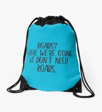 Roads? Where we're going we don't need roads. (black lettering) Drawstring Bag