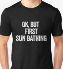 OK, BUT FIRST SUN BATHING Slim Fit T-Shirt