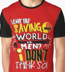 Leave the saving of the world to the men? I don't think so! Graphic T-Shirt