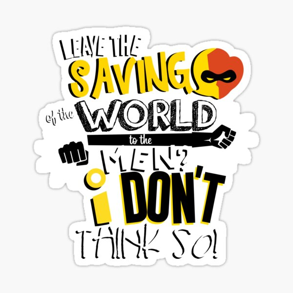 Leave the saving of the world to the men? I don't think so! Sticker