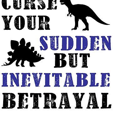 Curse Your Sudden But Inevitable Betrayal von kdm1298