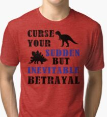 Curse Your Sudden But Inevitable Betrayal Tri-blend T-Shirt