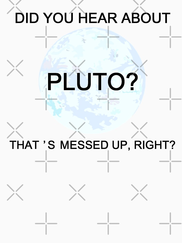 Did You Hear About Pluto? | Unisex T-Shirt