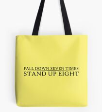 Fall down seven times. Stand up eight. Tote Bag