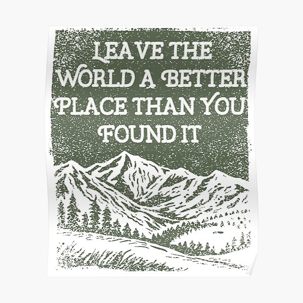 Leave the World A Better Place Than You Found It Poster