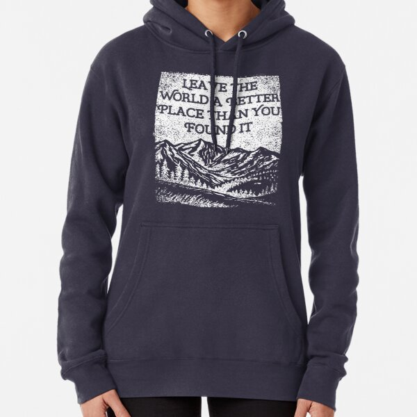 Leave the World A Better Place Than You Found It Pullover Hoodie