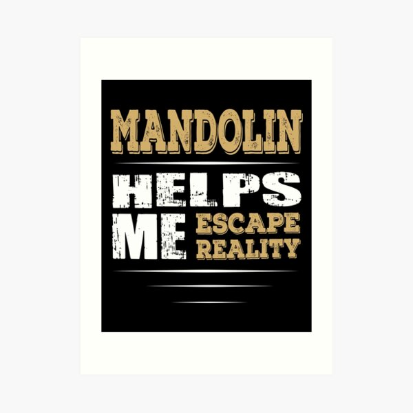 Mandolin Helps Me Escape Reality Quote Art Print