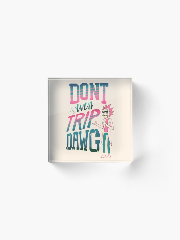 Alternate view of Don't Even Trip, Dawg Acrylic Block
