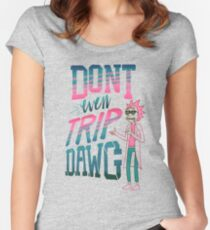 Don't Even Trip, Dawg Fitted Scoop T-Shirt
