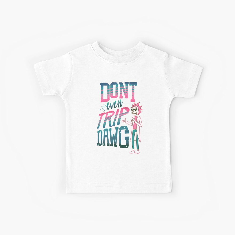 Don't Even Trip, Dawg Kids T-Shirt