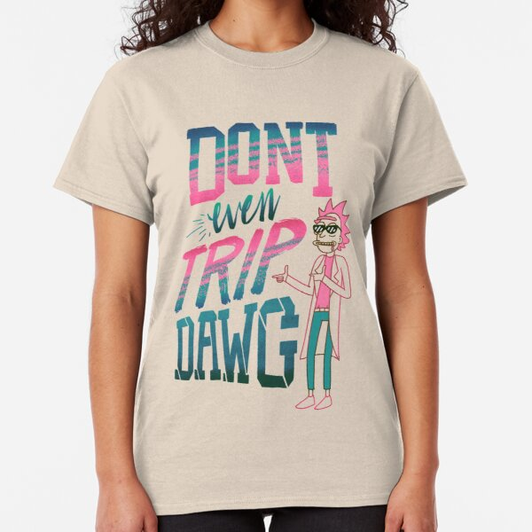 Don't Even Trip, Dawg Classic T-Shirt