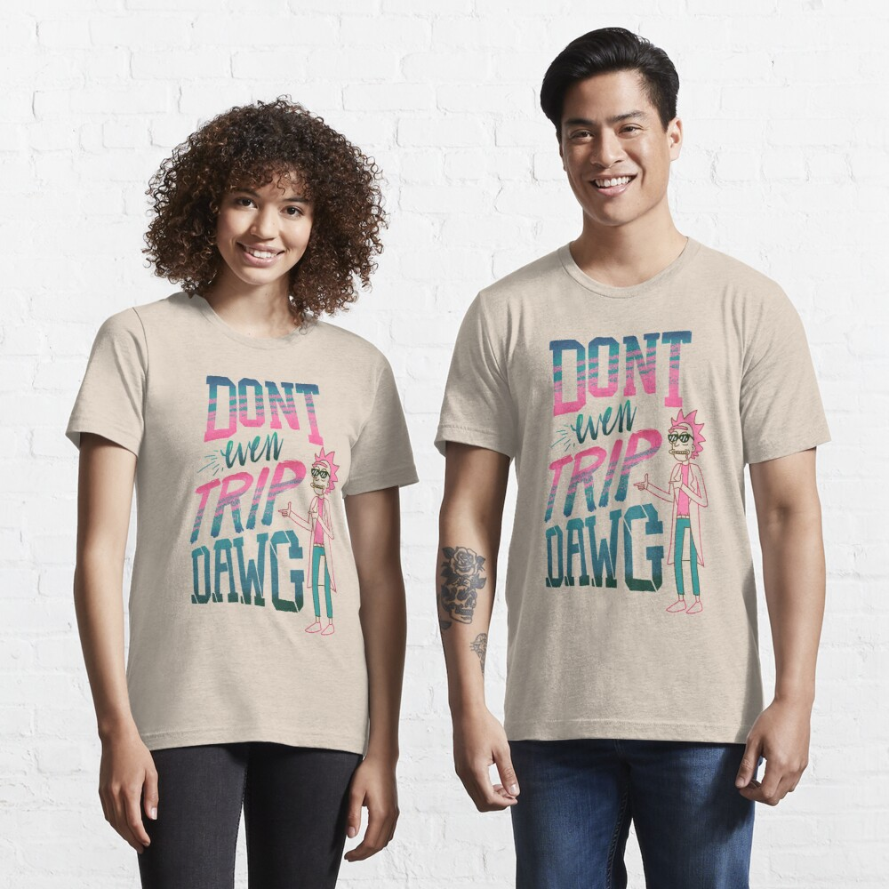 Don't Even Trip, Dawg Essential T-Shirt