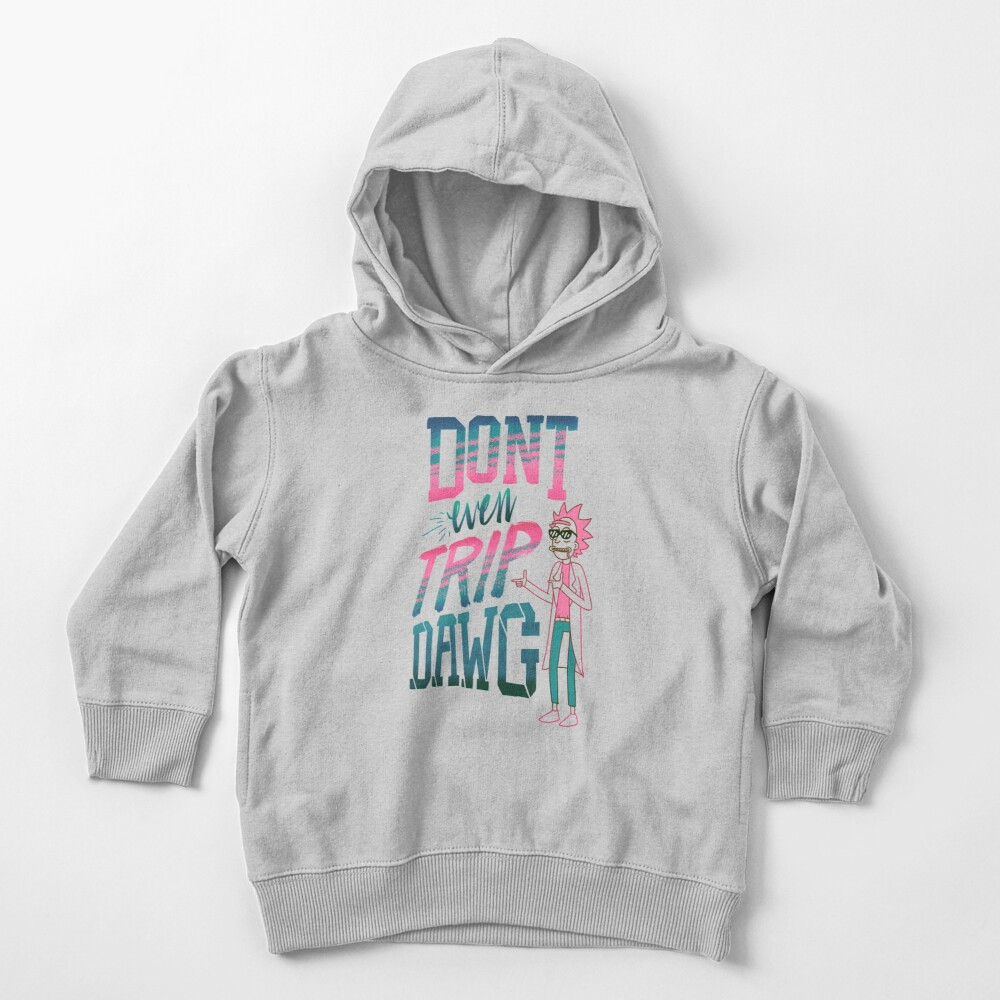 Don't Even Trip, Dawg Toddler Pullover Hoodie