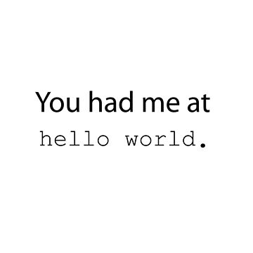 """You had me at """"Hello World"""". (Light edition) by sandywoo"""
