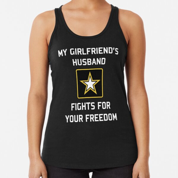 My Girlfriend's Husband Fights For Your Freedom Racerback Tank Top