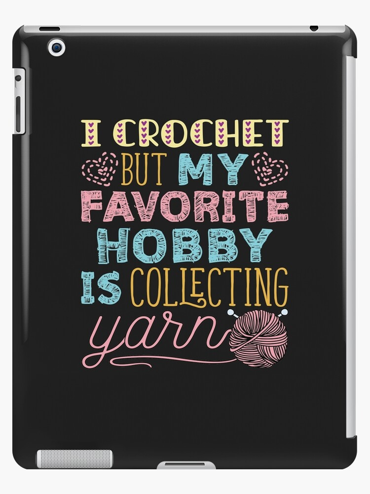 I Crochet But My Favorite Hobby Is Collecting Yarn Ipad Cases