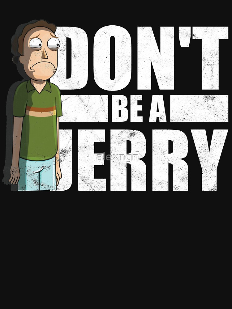 Don't Be A Jerry - Rick And Morty  by alexngn