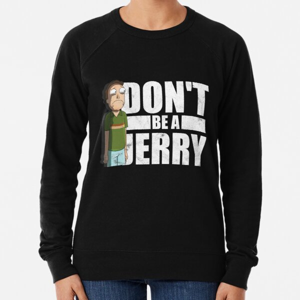 Don't Be A Jerry - Rick And Morty  Lightweight Sweatshirt