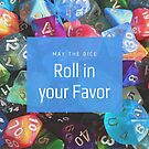 May the Dice Roll in Your Favor by toplayishuman