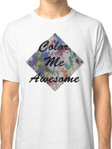 Color Me Awesome Classic T-Shirt