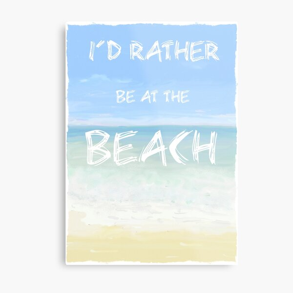 I'd Rather Be at The Beach Art/Painting Metal Print