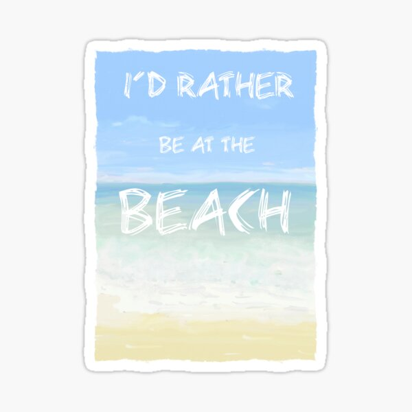 I'd Rather Be at The Beach Art/Painting Sticker