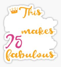 This Girl Makes 75 Look Fabulous T-Shirt 75th Birthday Gift Sticker