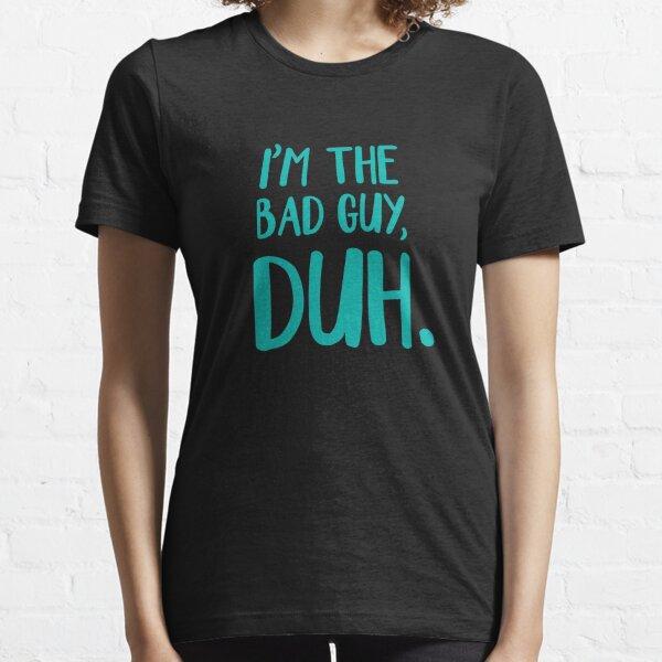 I'm The Bad Guy, Duh Blue Essential T-Shirt
