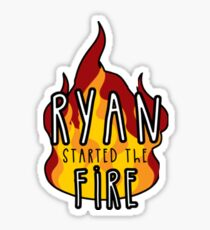 ryan started the fire Sticker