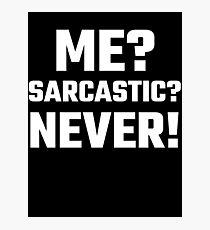 Me? Sarcastic? Never! Photographic Print