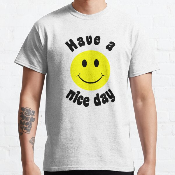 HAVE A NICE A DAY Classic T-Shirt