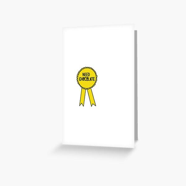 Need Chocolate  Greeting Card