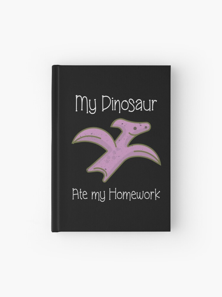Funny Dinosaur Graphic My Dinosaur Ate My Homework Hardcover Journal By Merchlovers Redbubble