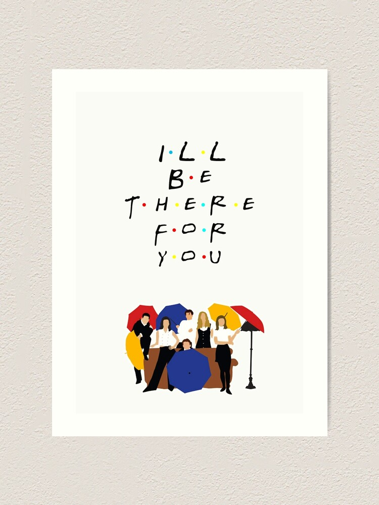 Alternate view of I'll be there for you - tv show Art Print