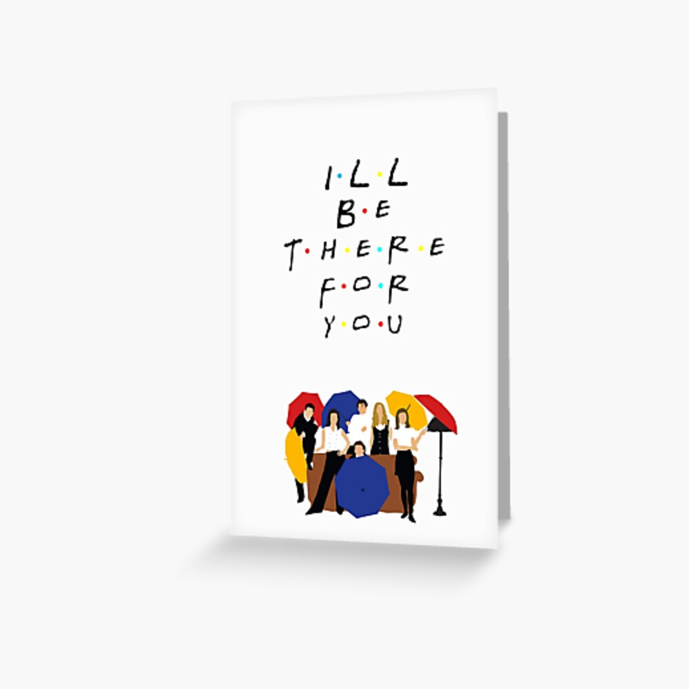 I'll be there for you - tv show Greeting Card